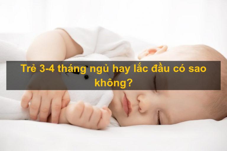 Trẻ 3-4 tháng ngủ hay lắc đầu có sao không?