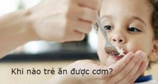 khi-nao-tre-an-duoc-com