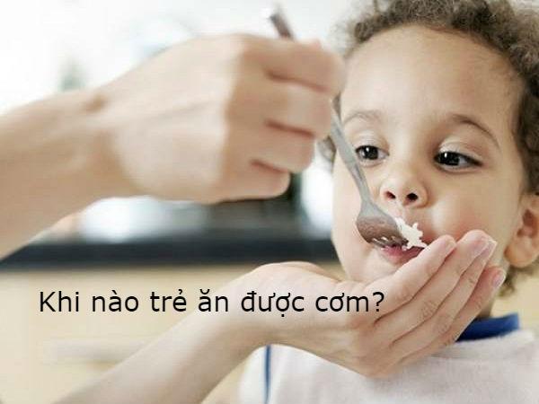 Khi nào trẻ ăn được cơm?