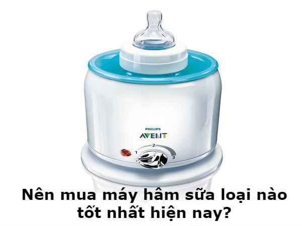 Nên mua máy hâm sữa loại nào tốt nhất hiện nay?