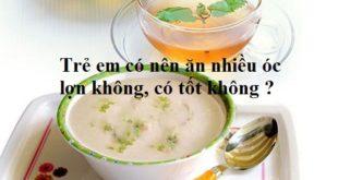 co-nen-cho-tre-an-oc-lon-khong